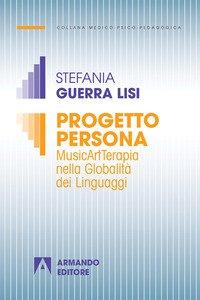 Copertina di 'Progetto persona. MusicArtTerapia nella globalità dei linguaggi'