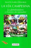 La via Campesina. La globalizzazione e il potere dei contadini - Desmarais Annette A.