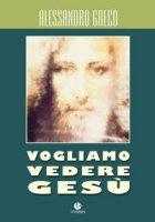 Vogliamo vedere Gesù - Greco Alessandro