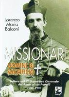 Missionari uomini di sacrificio. Lettere del 7� Superiore generale del Pime ai confratelli 1934-1947 - Colombo Domenico, Labate Paolo