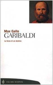 Copertina di 'Garibaldi. La forza di un destino'