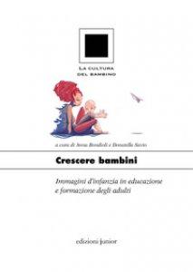 Copertina di 'Crescere bambini. Immagini d'infanzia in educazione e formazione degli adulti'