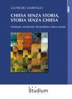Chiesa senza storia, storia senza Chiesa - Gilfredo Marengo