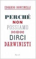 Perché non possiamo non dirci darwinisti - Boncinelli Edoardo