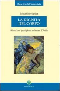 Copertina di 'La dignità del corpo. Salvezza e guarigione in Teresa d'Avila'