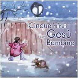 Copertina di 'Cinque minuti con Gesù bambino. Racconto di Natale'