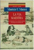 La via maestra. La trasmissione di una tradizione autentica nel paradigma del buddismo zen - Marassi Y. Mauricio