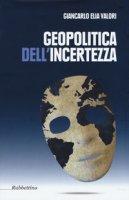 Geopolitica dell'incertezza - Valori Giancarlo Elia