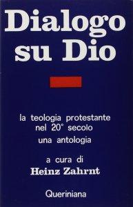 Copertina di 'Dialogo su Dio. La teologia protestante nel XX secolo. Una antologia'