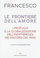 Le frontiere dell'amore - Papa Francesco (Jorge Mario Bergoglio)