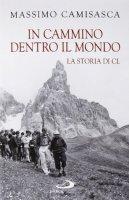 In cammino dentro il mondo - Massimo Camisasca