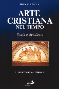 Copertina di 'Arte cristiana nel tempo. Storia e significato [vol_1] / Dall'antichità al Medioevo'