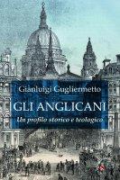 Gli anglicani. Un profilo storico e teologico - Gianluigi Gugliermetto