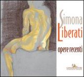 Simona Liberati. Opere recenti. Ediz. a colori - Farachi Francesco Giulio, Rossi Ruben Massimo