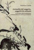 Animalità del soggetto, soggettività animale. Il contributo della fenomenologia di Edmund Husserl a un'etica per l'ambiente - Carella Valentina