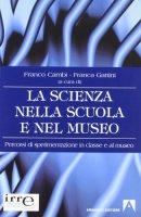 La scienza nella scuola e nel museo - Cambi Franco, Gattini Franca