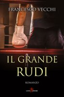 Il grande Rudi - Vecchi Francesco