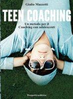 Teen coaching. Un metodo per il coaching con adolescenti - Mazzetti Giulio