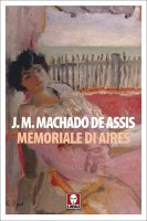 Memoriale di Aires - Joaquim M. Machado de Assis