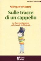 Sulle tracce di un cappello. La drammatizzazione nella Scuola dell'infanzia - Mazzara Giampaolo