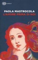 L' amore prima di noi - Mastrocola Paola