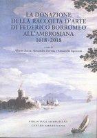 Donazione della raccolta d'arte di Federico Borromeo all'Ambrosiana 1618-2018. (La)