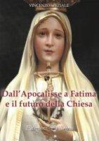 Dall'Apocalisse a Fatima e il futuro della Chiesa - Vincenzo Speziale