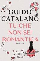 Tu che non sei romantica - Catalano Guido