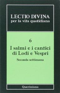 Copertina di 'Lectio divina per la vita quotidiana [vol_6] / I Salmi e i cantici di lodi e vespri. Seconda settimana'