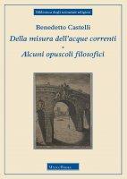 Della misura dell'acque correnti-Alcuni opuscoli filosofici - Castelli Benedetto