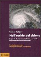 Nell'occhio del ciclone. Rapporto di ricerca su ambiente e povertà, emergenze e conflitti dimenticati