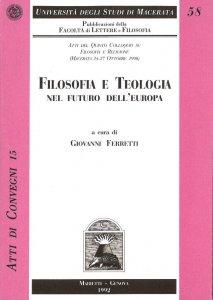 Copertina di 'Filosofia e teologia nel futuro dell'Europa: atti del Quinto colloquio su filosofia e religione, Macerata, 24-27 ottobre 1990'
