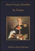 Io, Franco - Vázquez Montalbán Manuel