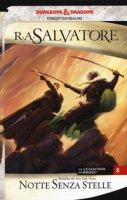 Notte senza stelle. La leggenda di Drizzt. Forgotten Realms - Salvatore R. A.