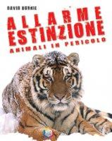Allarme estinzione. Animali in pericolo - Burnie David