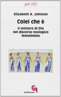 Colei che è. Il mistero di Dio nel discorso teologico femminista (gdt 262) - Johnson Elizabeth A.