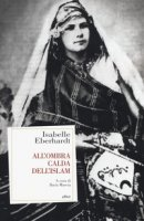 All'ombra calda dell'Islam - Eberhardt Isabelle