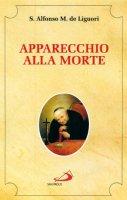 Apparecchio alla morte. Cio� considerazioni sulle massime eterne - Alfonso Maria de' Liguori (sant')