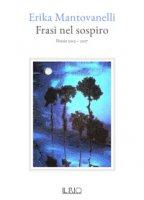 Frasi nel sospiro. Poesie 2013-2017 - Mantovanelli Erika