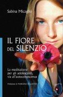Il fiore del silenzio - Micaglio Sabina