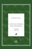 La piccola famiglia dell'Annunziata. Le origini e i testi fondativi 1953-1986 - Dossetti Giuseppe