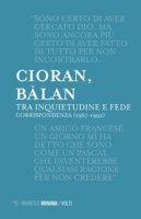 Tra inquietudine e fede. Corrispondenza (1967-1992) - Cioran Emil M., Balan George