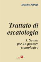 Trattato di escatologia .1. Spunti per un pensare escatologico - Antonio Nitrola