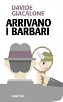 Arrivano i barbari - Davide Giacalone