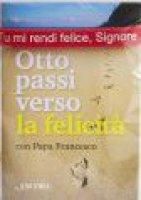 Otto passi verso la felicità con Papa Francesco - Aa. Vv.