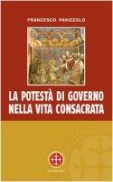 La potestà di governo nella vita consacrata. Linee di sviluppo storico-giuridico ed ecclesiologico del can. 596 - Panizzolo Francesco