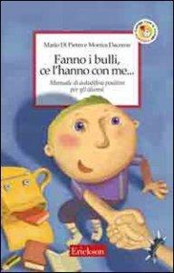 Copertina di 'Fanno i bulli, ce l'hanno con me... Manuale di autodifesa positiva per gli alunni'