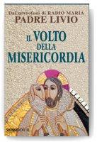 Il volto della misericordia - Padre Livio Fanzaga