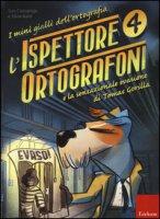 L' ispettore Ortografoni e la sensazionale evasione di Tomas Gorilla. I mini gialli dell'ortografia - Cazzaniga Susi, Baldi Silvia