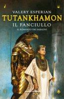 Tutankhamon. Il fanciullo - Esperian Valery